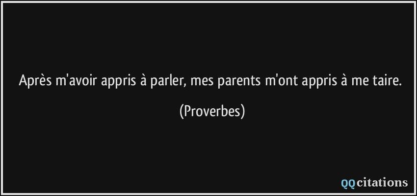 Apres M Avoir Appris A Parler Mes Parents M Ont Appris A Me Taire