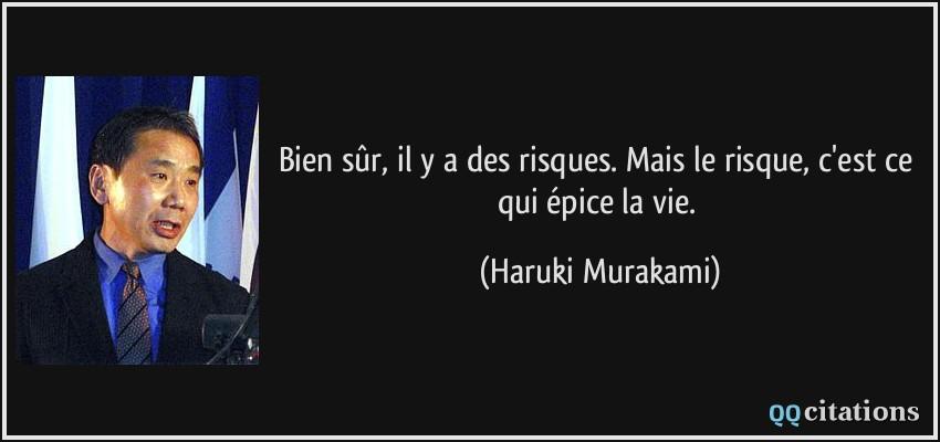... risques. Mais le risque, c'est ce qui épice la vie. - Haruki Murakami