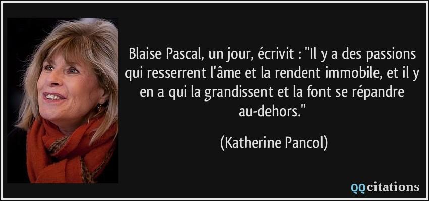 Blaise Pascal Un Jour Ecrivit Il Y A Des Passions Qui