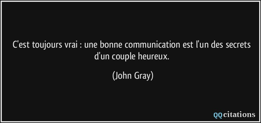 C Est Toujours Vrai Une Bonne Communication Est L Un Des