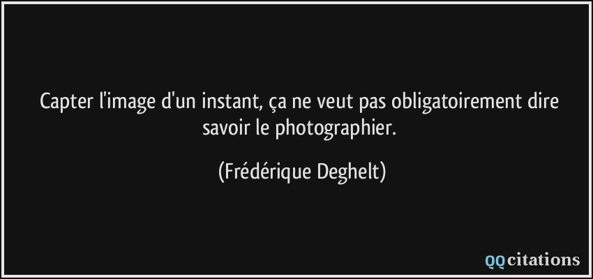 Capter L Image D Un Instant ça Ne Veut Pas Obligatoirement