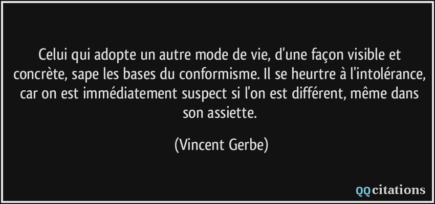 « Dissidents » Quote-celui-qui-adopte-un-autre-mode-de-vie-d-une-facon-visible-et-concrete-sape-les-bases-du-vincent-gerbe-156404