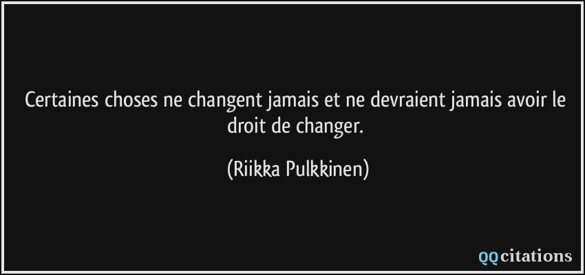 Certaines Choses Ne Changent Jamais Et Ne Devraient Jamais