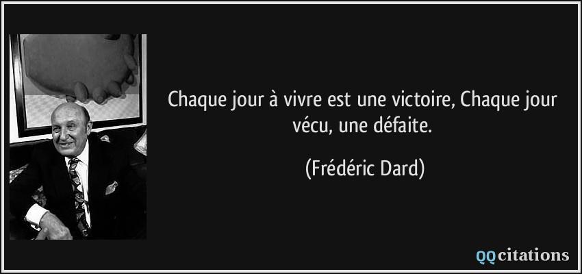 Chaque Jour à Vivre Est Une Victoire Chaque Jour Vécu Une