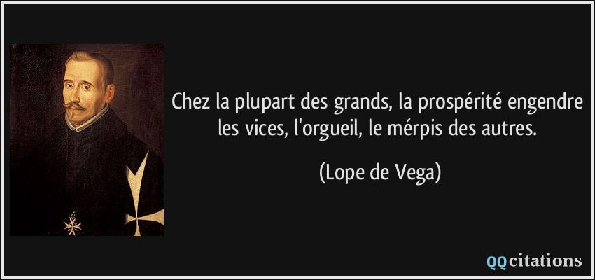 Chez la plupart des grands, la prospérité engendre les vices, l ...