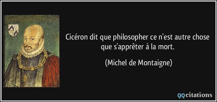 Ciceron Dit Que Philosopher Ce N Est Autre Chose Que S Appreter A
