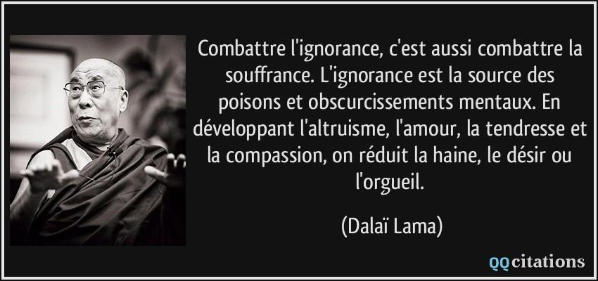Dalai Lama Combattre L Ignorance C Est Aussi Combattre La