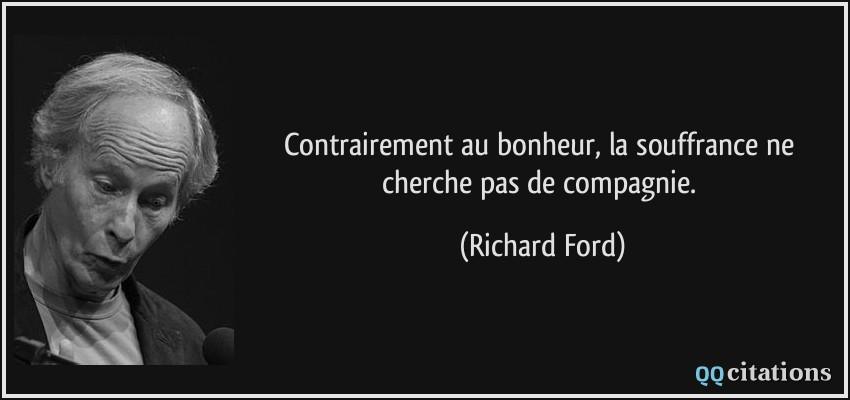 Contrairement Au Bonheur La Souffrance Ne Cherche Pas De Compagnie