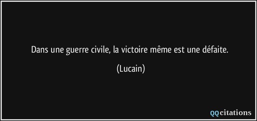 Dans Une Guerre Civile La Victoire Meme Est Une Defaite