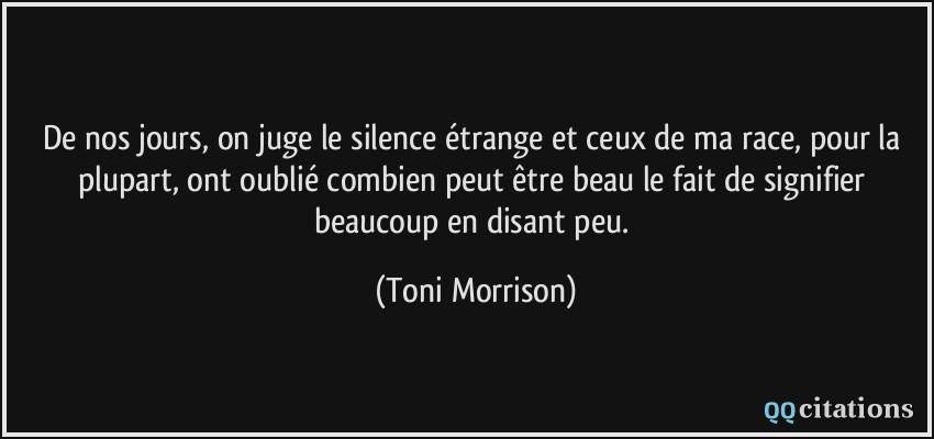 De nos jours, on juge le silence étrange et ceux de ma race, pour la ...