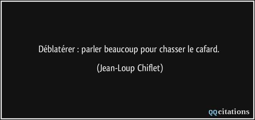 Citations ou petites réflexions qui vous inspirent  Quote-deblaterer-parler-beaucoup-pour-chasser-le-cafard-jean-loup-chiflet-166803