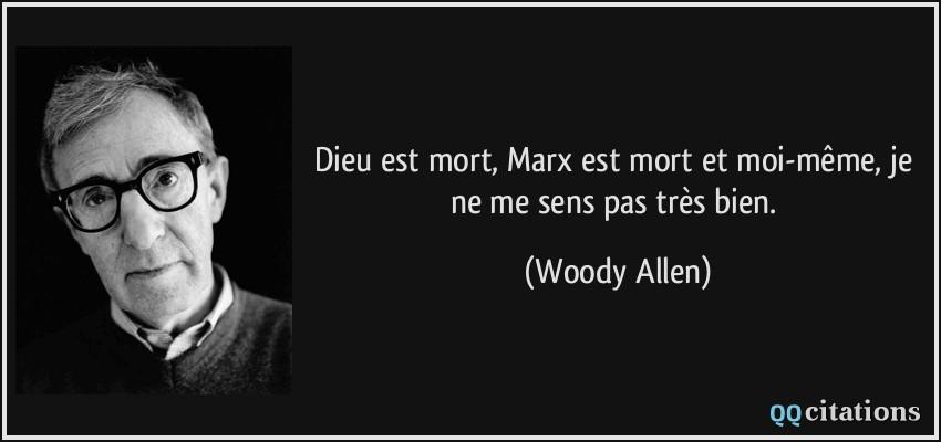 https://qqcitations.com/images-citations/citation-dieu-est-mort-marx-est-mort-et-moi-meme-je-ne-me-sens-pas-tres-bien-woody-allen-119958.jpg