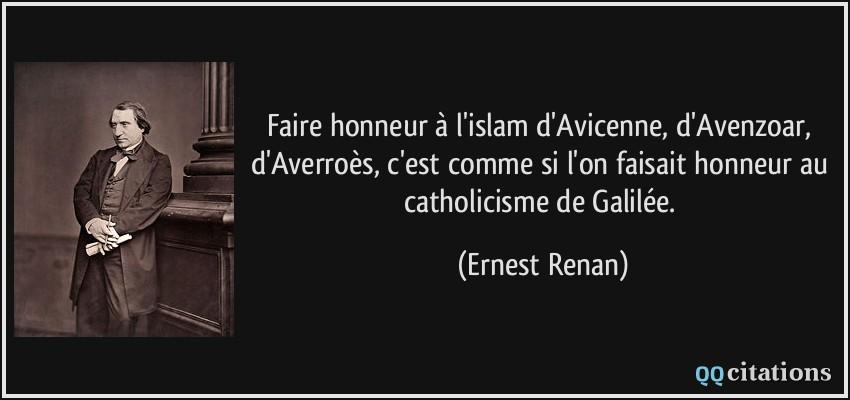 Ernest Renan Citation-faire-honneur-a-l-islam-d-avicenne-d-avenzoar-d-averroes-c-est-comme-si-l-on-faisait-honneur-ernest-renan-113690