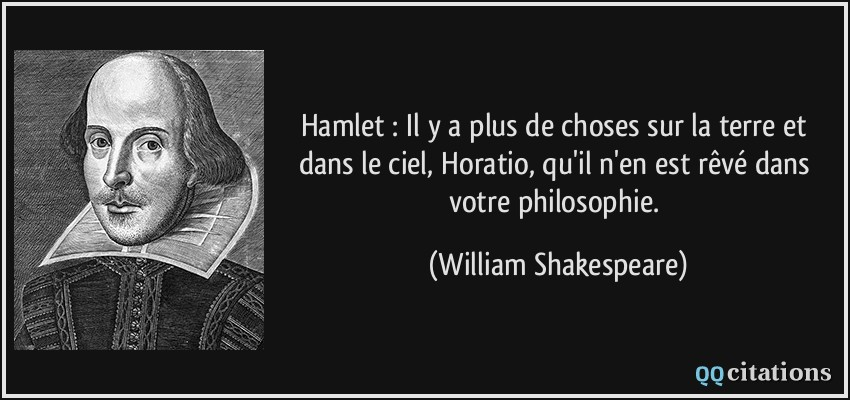Citaten Shakespeare Hamlet : Hamlet il y a plus de choses sur la terre et dans le