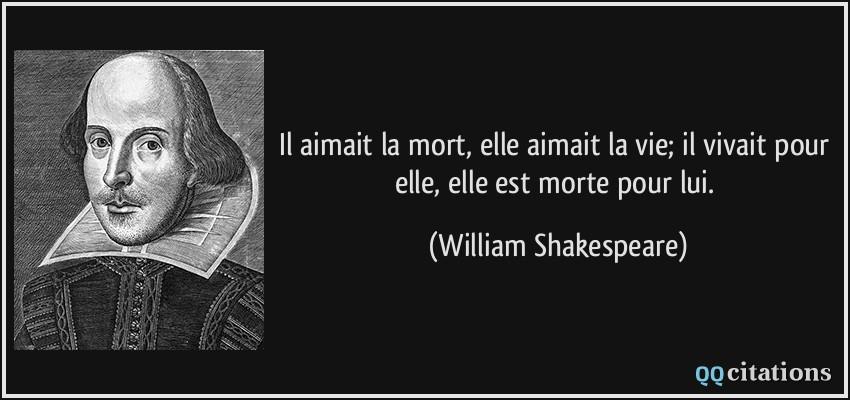 Il aimait la mort elle aimait la vie il vivait pour elle - Shakespeare citation amour ...