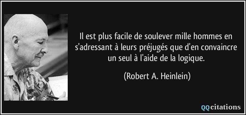 Citation selon notre humeur - Page 2 Quote-il-est-plus-facile-de-soulever-mille-hommes-en-s-adressant-a-leurs-prejuges-que-d-en-convaincre-robert-a-heinlein-181866