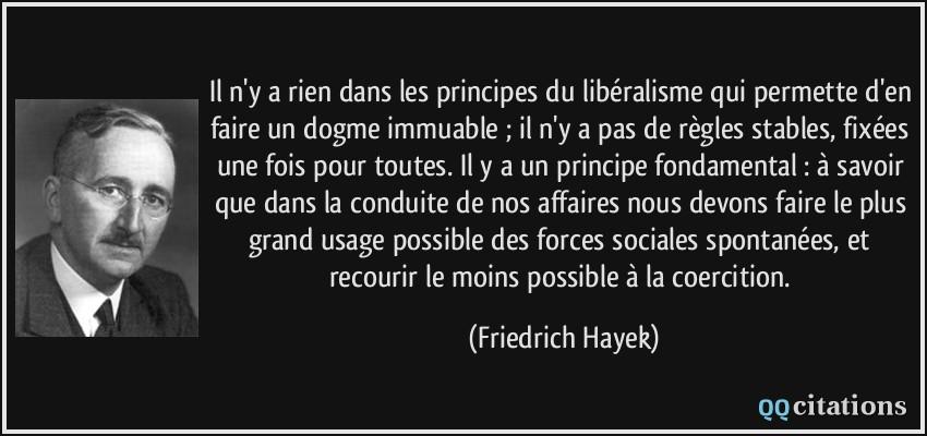 La crise du libéralisme dans Perso citation-il-n-y-a-rien-dans-les-principes-du-liberalisme-qui-permette-d-en-faire-un-dogme-immuable-il-n-y-friedrich-hayek-147489