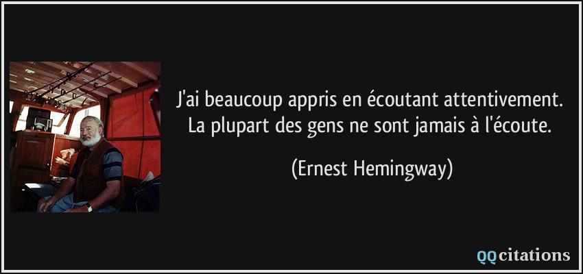 ... . La plupart des gens ne sont jamais à l'écoute. - Ernest Hemingway