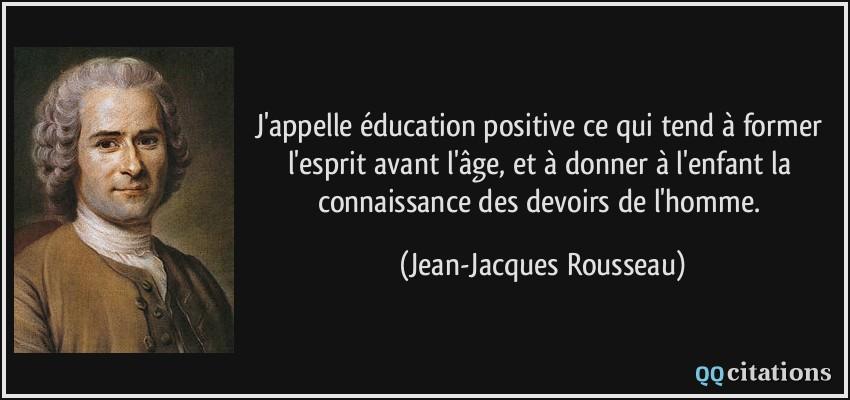 Populaire J'appelle éducation positive ce qui tend à former l'esprit avant l  EE36