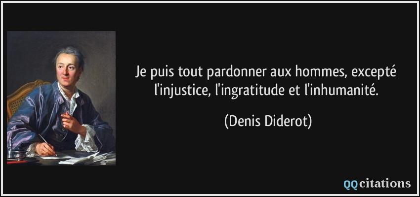 Je Puis Tout Pardonner Aux Hommes Excepté L Injustice L