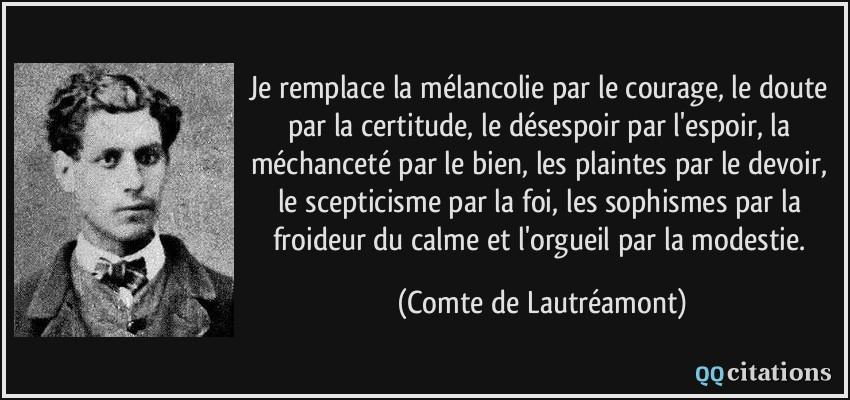 Je Remplace La Melancolie Par Le Courage Le Doute Par La