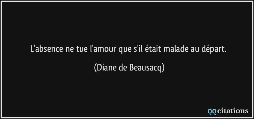 Labsence Ne Tue Lamour Que Sil était Malade Au Départ
