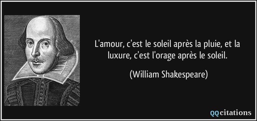 L 39 amour c 39 est le soleil apr s la pluie et la luxure c 39 est l 39 orage apr s le soleil - Shakespeare citation amour ...