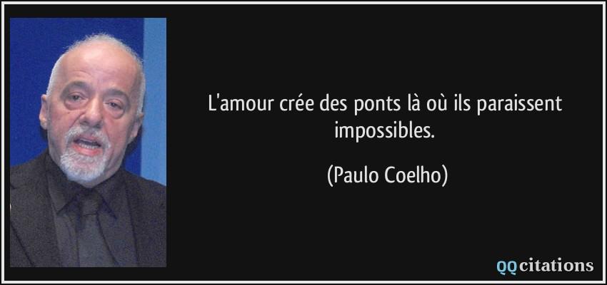 """""""Carte"""" de Kara / Magic Whale - Page 8 Quote-l-amour-cree-des-ponts-la-ou-ils-paraissent-impossibles-paulo-coelho-148492"""