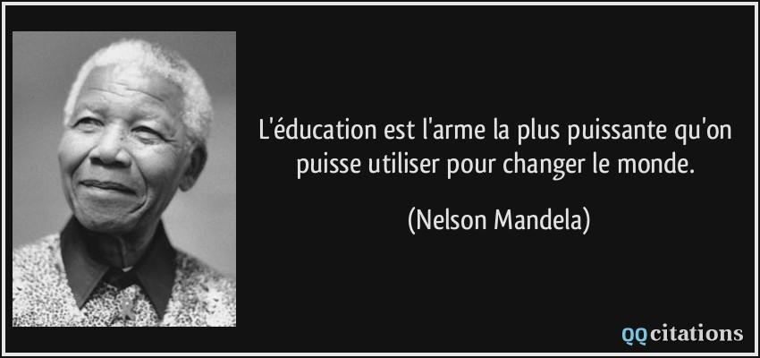 L éducation Est L Arme La Plus Puissante Qu On Puisse