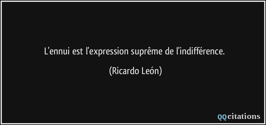 L Ennui Est L Expression Supreme De L Indifference