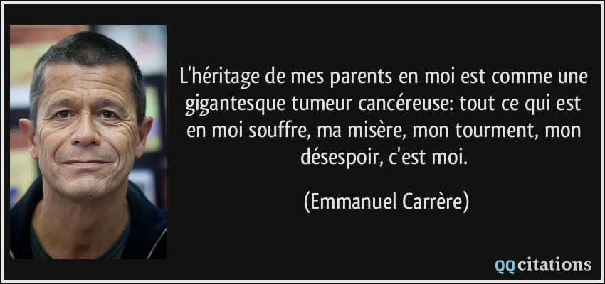 L Heritage De Mes Parents En Moi Est Comme Une Gigantesque Tumeur Cancereuse Tout Ce Qui Est En Moi Souffre Ma
