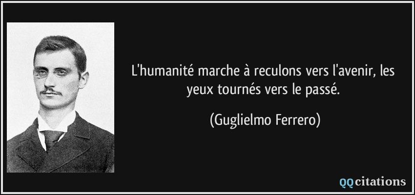 L Humanité Marche à Reculons Vers L Avenir Les Yeux Tournés