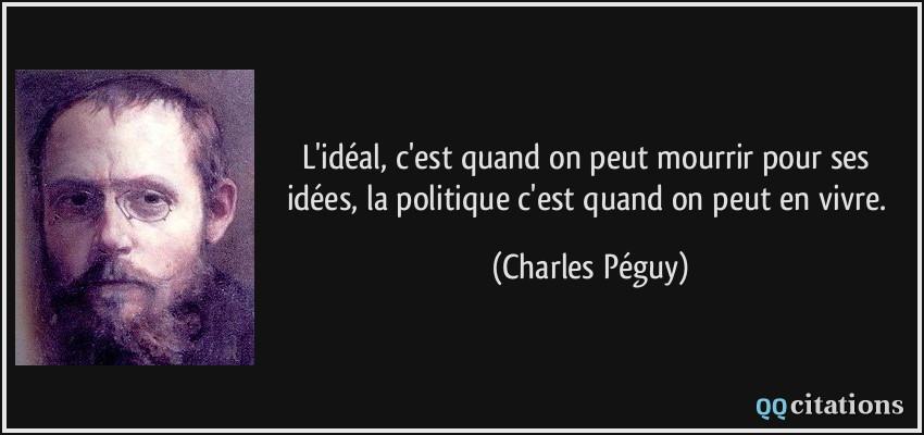 L'idéal, c'est quand on peut mourrir pour ses idées, la politique
