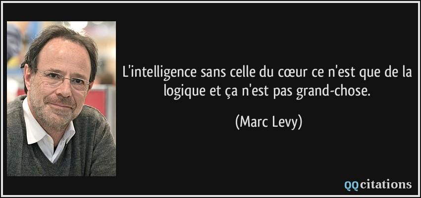 L Intelligence Sans Celle Du Cœur Ce N Est Que De La Logique