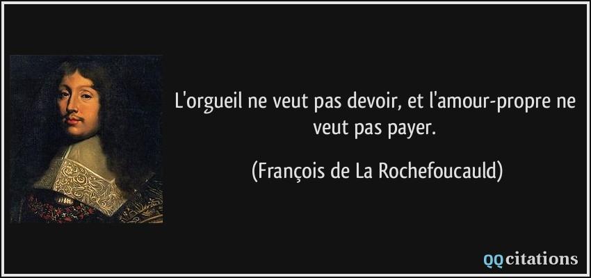 L Orgueil Ne Veut Pas Devoir Et L Amour Propre Ne Veut Pas Payer