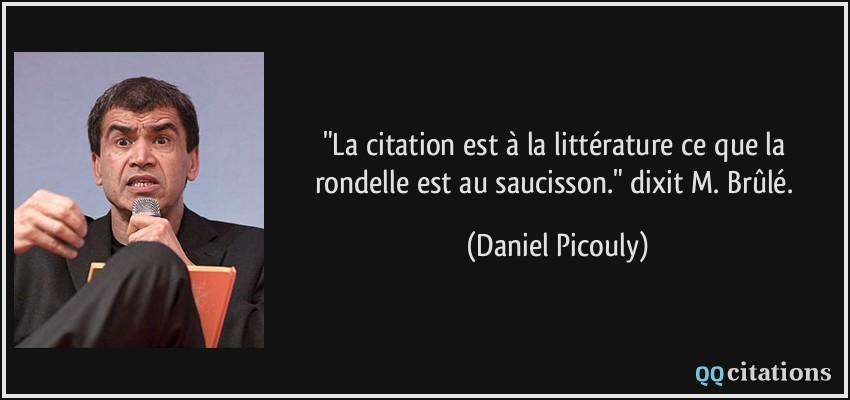 La citation est à la littérature ce que la rondelle est au saucisson. dixit  M. Brûlé.