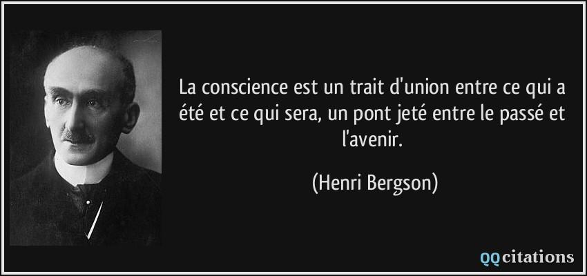 La Conscience Est Un Trait D Union Entre Ce Qui A Ete Et Ce Qui
