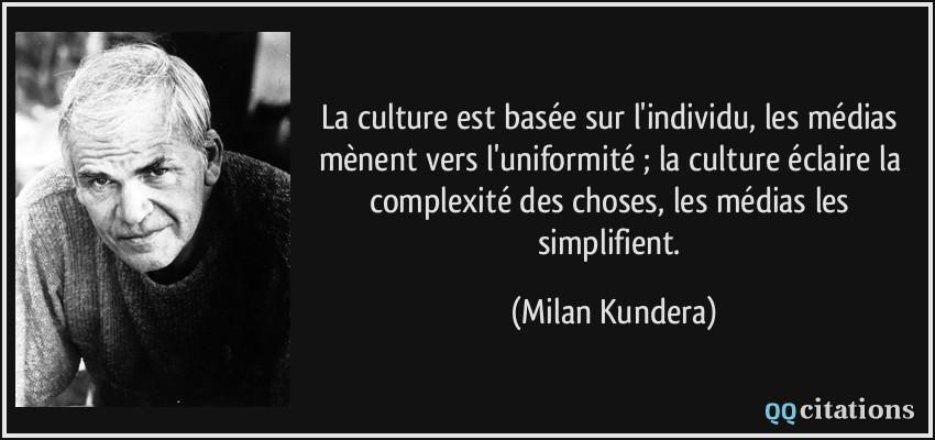 Les reportages vérités de Pierre Carles Quote-la-culture-est-basee-sur-l-individu-les-medias-menent-vers-l-uniformite-la-culture-eclaire-milan-kundera-104988