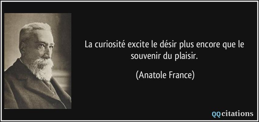 La Curiosite Excite Le Desir Plus Encore Que Le Souvenir Du Plaisir