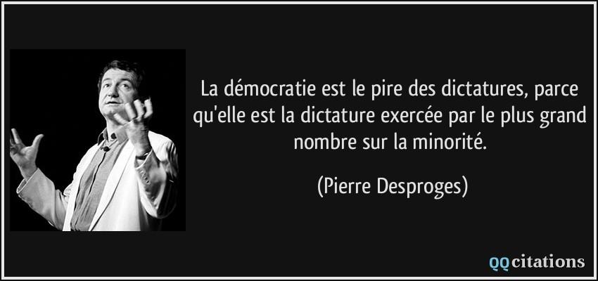 La Democratie Est Le Pire Des Dictatures Parce Qu Elle Est La