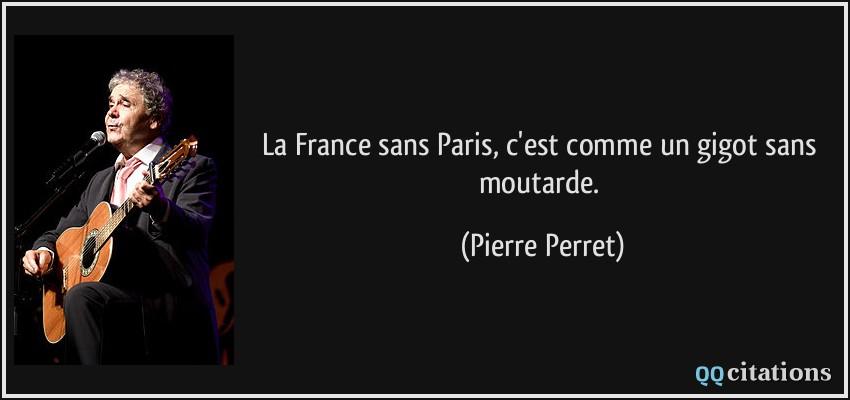 https://qqcitations.com/images-citations/citation-la-france-sans-paris-c-est-comme-un-gigot-sans-moutarde-pierre-perret-167358.jpg