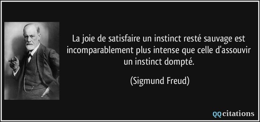 Citaten Freud : La joie de satisfaire un instinct resté sauvage est