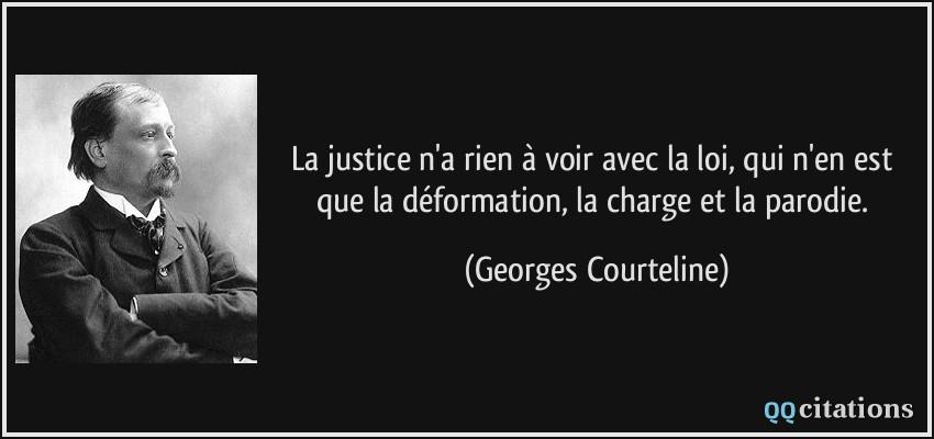La justice n'a rien à voir avec la loi, qui n'en est que la