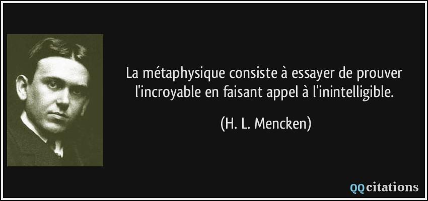 citation-la-metaphysique-consiste-a-essayer-de-prouver-l-incroyable-en-faisant-appel-a-l-inintelligible-h-l-mencken-188542
