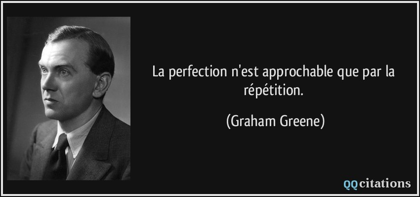 La Perfection N Est Approchable Que Par La Repetition