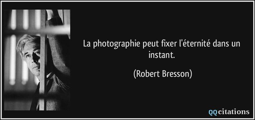 La Photographie Peut Fixer L éternité Dans Un Instant