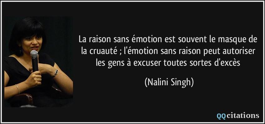 La Raison Sans émotion Est Souvent Le Masque De La Cruauté