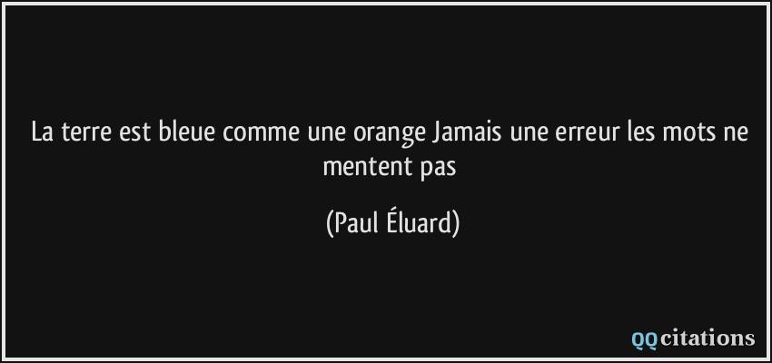 citation-la-terre-est-bleue -comme-une-orange-jamais-une-erreur-les-mots-ne-mentent-pas-paul-eluard-118787.jpg