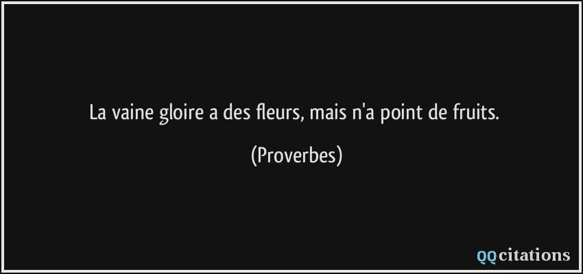 https://qqcitations.com/images-citations/citation-la-vaine-gloire-a-des-fleurs-mais-n-a-point-de-fruits-proverbes-108638.jpg