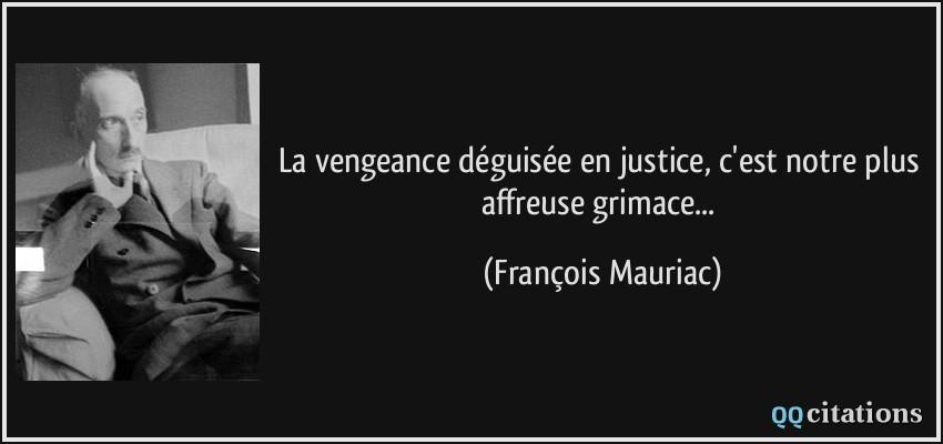 La Vengeance Déguisée En Justice C Est Notre Plus Affreuse
